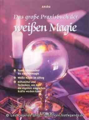 Das große Praxisbuch der weißen Magie Ansha
