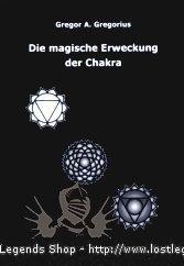 Die magische Erweckung der Chakren Gregor A. Gregorius