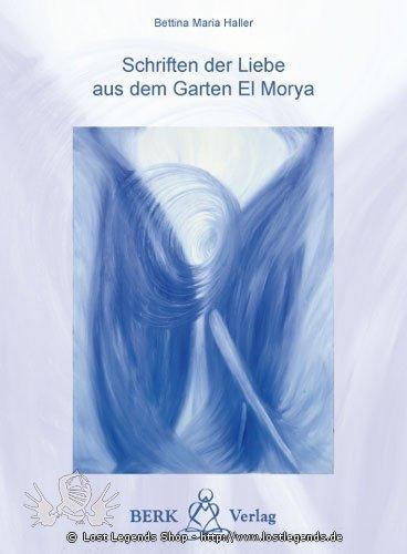 Schriften der Liebe aus dem Garten El Morya Bettina Maria Haller