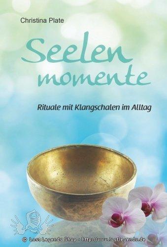Seelen Momente Rituale mit klangschalen im Alltag